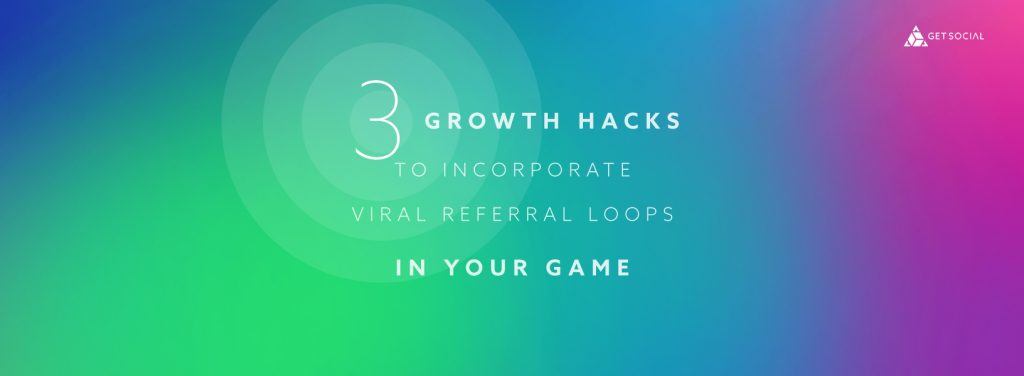3 Growth Hacks To Incorporate Viral Referral Loops In Your Game
