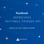 Deprecation Of Facebook Invitable Friends Graph API And Its Impact On Organic Growth